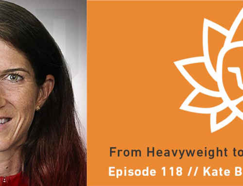 Episode 118 | Kate Bertko: From Heavyweight to Lightweight