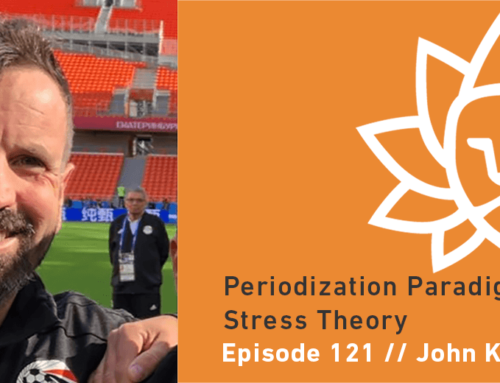 Episode 121 | John Kiely: Periodization Paradigms and Stress Theory