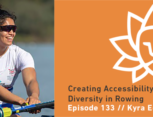 Episode 133 | Kyra Edwards – Creating Accessibility and Diversity in Rowing